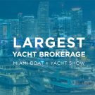 Largest Yacht Brokerage Miami Boat Show 2020