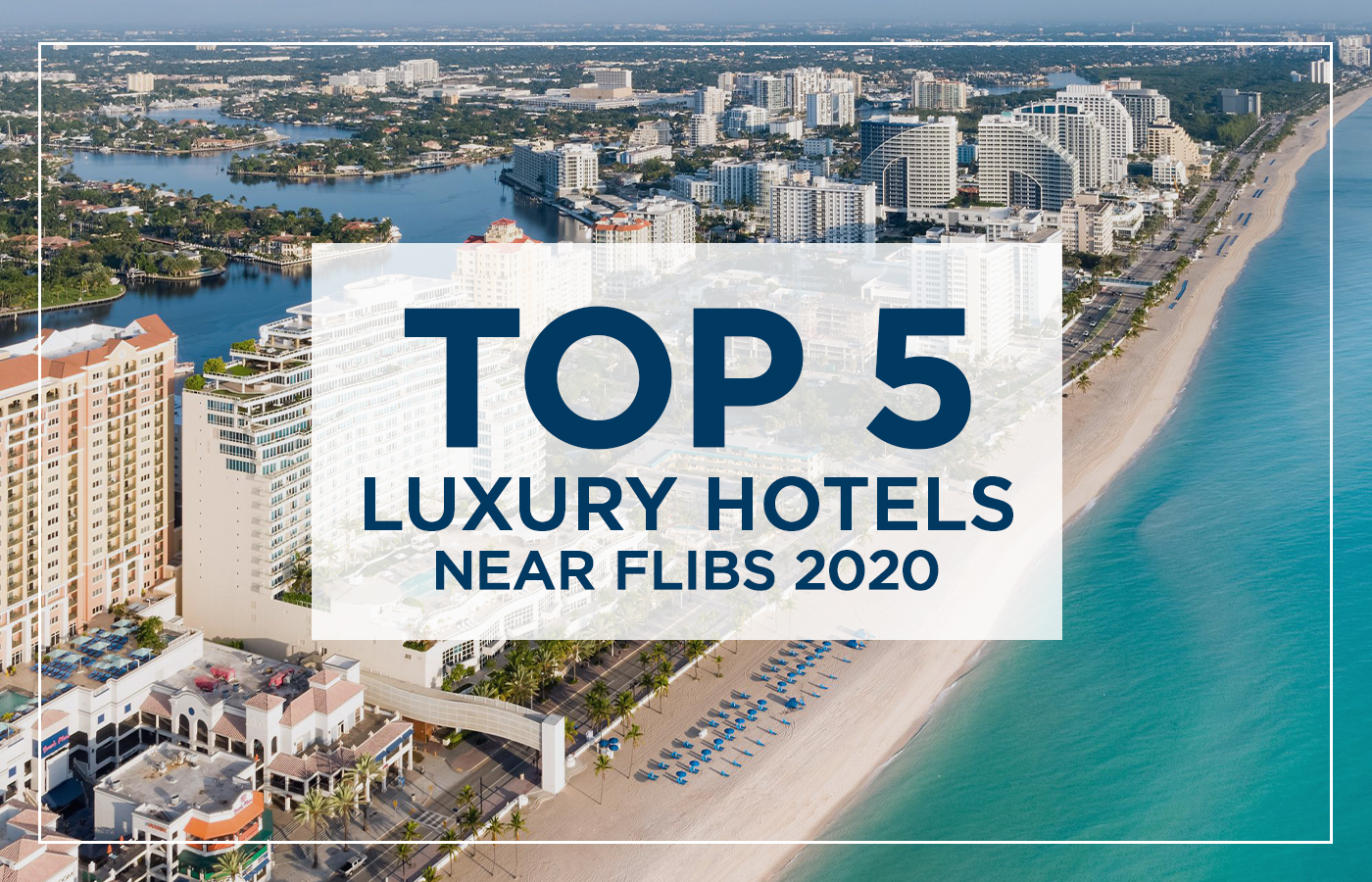 Top 5 Luxury Hotels Near FLIBS 2020 [Boat Show Guide]