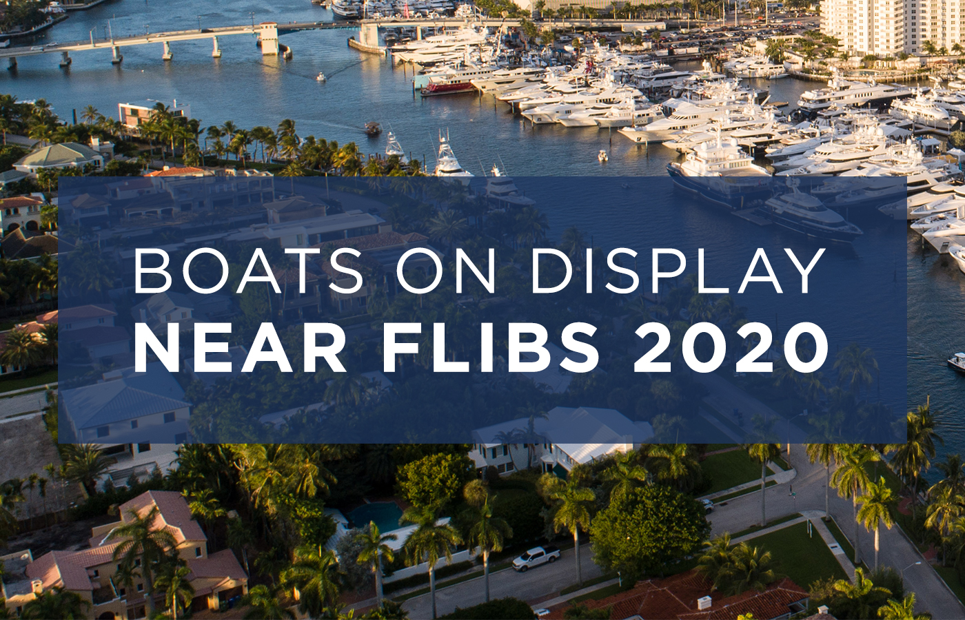 Boats Near The Fort Lauderdale Boat Show [FLIBS 2020]