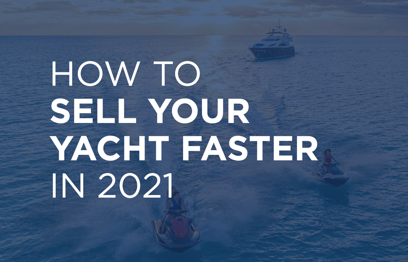 How To Sell Your Yacht Faster In 2021