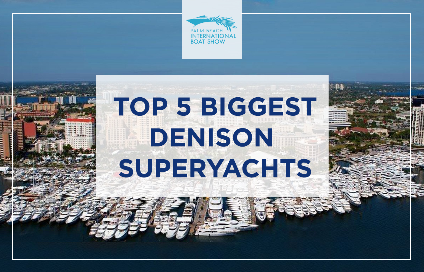5 Biggest Denison Superyachts At The 2021 Palm Beach Boat Show