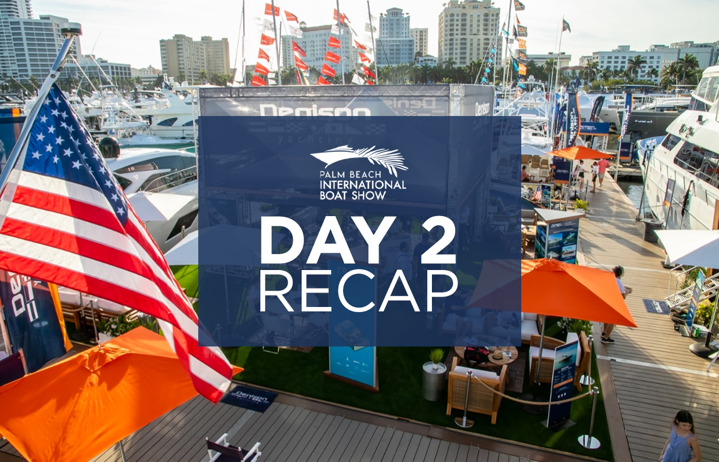 Palm Beach Boat Show 2021 Day 2 Recap