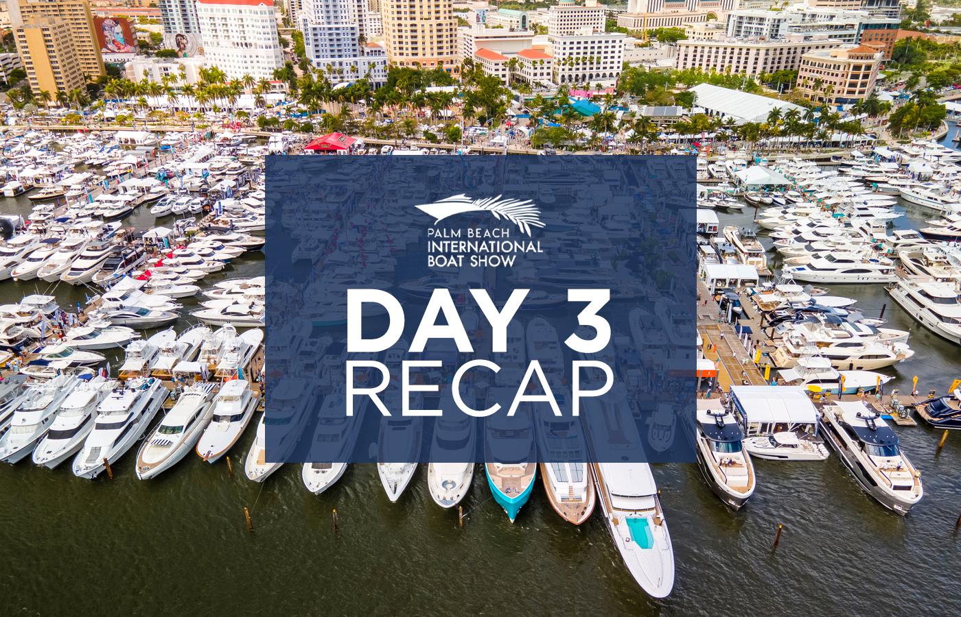 Palm Beach Boat Show 2021 Day 3 Recap
