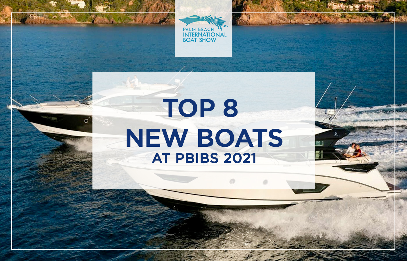 8 New Boats To Tour At The 2021 Palm Beach Boat Show