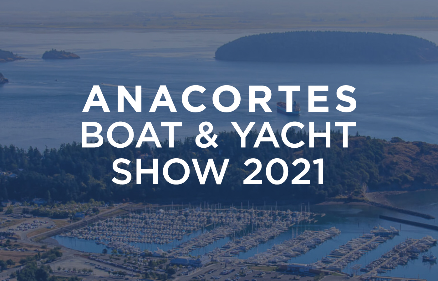 2021 Anacortes Boat & Yacht Show [Featured Boats]